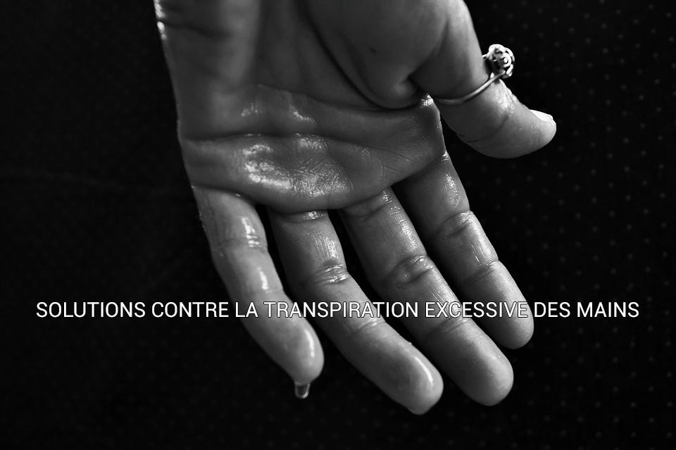 SOLUTIONS CONTRE LA TRANSPIRATION EXCESSIVE DES MAINS